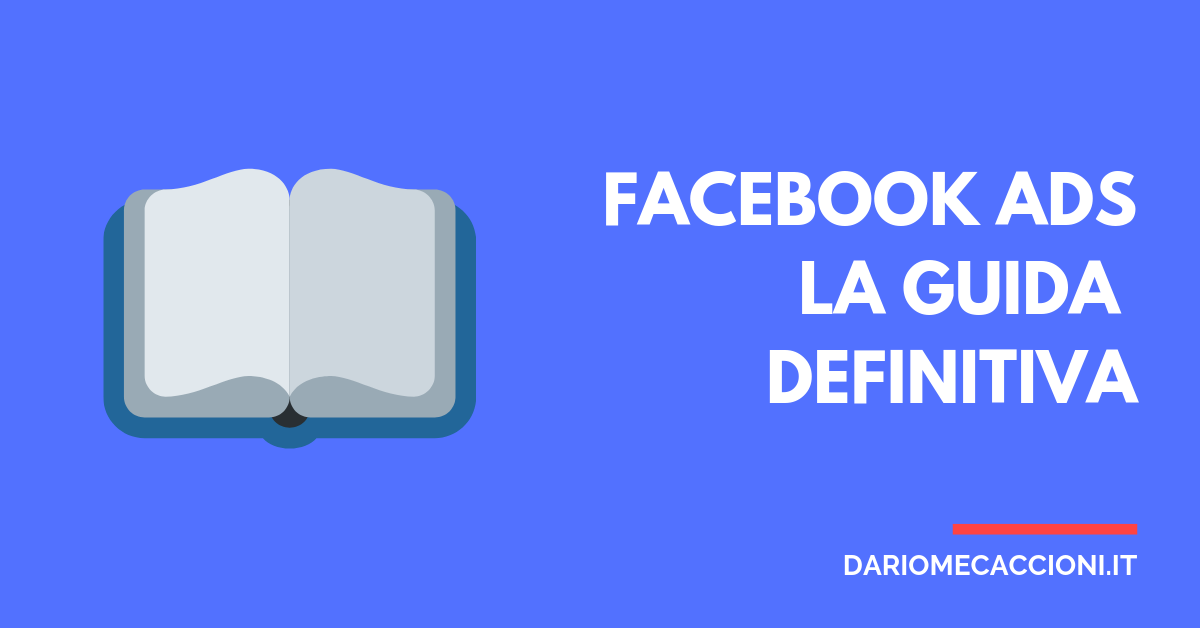 Facebook Ads: la Guida Definitiva